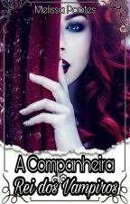 A Companheira do rei dos vampiros by MellissyLuz
