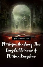 Mistique Academy-The Long Lost Princess of Mistica Kingdom (COMPLETED) by chryznessael