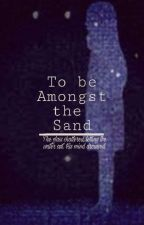 To Be Amongst The Sand ⇜Jyrus AU⇝(On Hold) by starryballoon