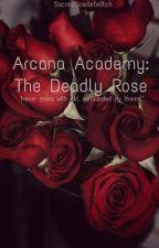 ARCANA ACADEMY: THE DEADLY ROSE by SacredScarletWitch