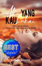 Aku yang Kau Lukai (Complete) - [Editing] by fazilah_rahman