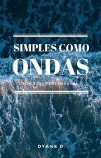 Simples Como Ondas by writtenbydahra