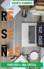 RESEÑAS  |ABIERTO| by The_Sunnies