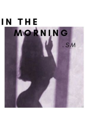 in the morning; sm by yellowitsmeh