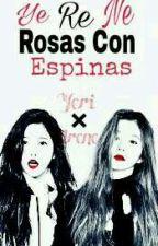 ×ROSAS CON ESPINAS× YERENE by NaySan844