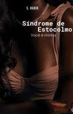 Síndrome de Estocolmo - Você É Minha  by LarihSantos14