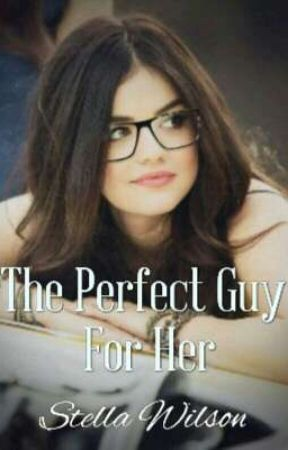 The Perfect Guy For Her by stella_wilson23