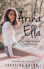 Arina Ella ✔ by ShabrinaHuzna