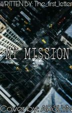 MY MISSION by The_first_Letter