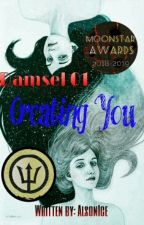 Damsels 01: Creating You (#MoonStarAwards 2018-2019 And #WattisAwardPrtcpnt2018) by AlsonIce