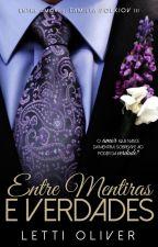 Entre Mentiras e Verdades | LIVRO 3 by lettioliver