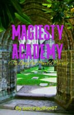 Magiesty Academy:(the long lost powerful princess) by secretauthor07