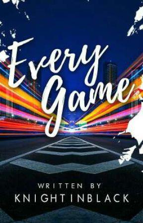 Every Game by KnightInBlack