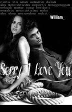 Sorry, I Love You by slvnaamir37