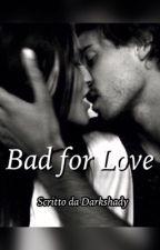 Bad for love #wattys2018 by darkshady