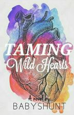 Taming Wild Hearts by babyshunt