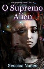O Supremo Alien-  *Série - Amores Aliens. Livro 1* by gessica121