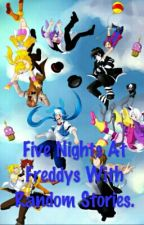 Five Nights At Freddys With Random Stories. by Rainverse