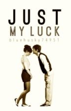 Just My Luck by -limitless-