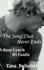 The Song That Never Ends (A Ross Lynch/R5 Fanfic) by Tina_belieber