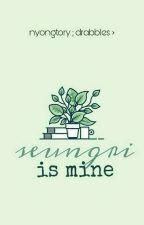 nyongtory ; drabbles > seungri is mine. by -minee