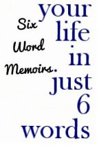 Six Word Memoirs by contemporary_stories