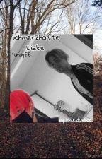 Schmerzhafte Liebe/tardyff {wattys2018} by tardys_kind