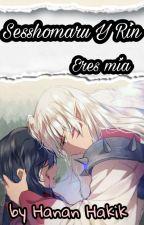 Eres mía #sesshomaru & rin # ~ segunda temporada ~  by HananHakik