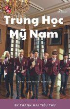 [BTS]Trung Học Mỹ Nam (H,NP) by thanhmaitieuthu