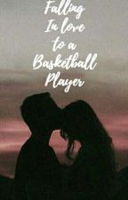Falling Inlove to a Basketball Player (Complete)  by binibiningadorable_