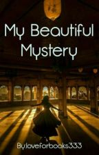 My Beautiful Mystery ( Completed).  by loveforbooks333