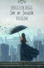 Sensizlik Değil; Sen ve Sessizlik Dileğim by Nur3506