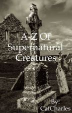A-Z Of Supernatural Creatures by CatCharles