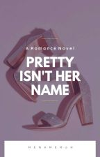 Pretty Isn't Her Name by menamemoh