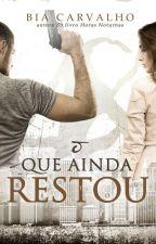 O QUE AINDA RESTOU by Bia_Carvalho_Autora