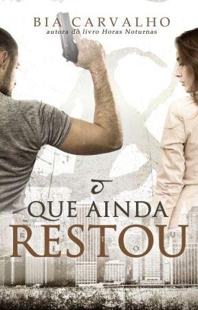 O QUE AINDA RESTOU (Duologia MR - Vol. 1) by Bia_Carvalho_Autora