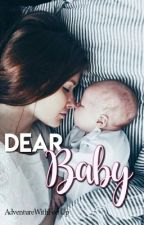 Dear Baby - A Teenage Pregnancy Story by AdventureWithFeetUp