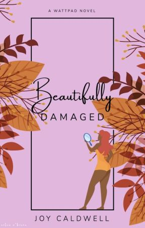 BEAUTIFULLY DAMAGED (Arielle Brooke Hinsley Story Where It All Began) by hello_gurl34