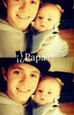 ¡¿Papá?! (Niall Horan y Vos) by MarianaBiscuits