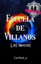 Escuela de Villanos [1]: Los Inicios  by Cambel_a