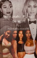 Norminah: Player to Wife by normanixoxo96