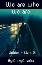We are Who We are - Unidos 2 by RickyOliveira