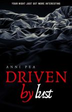 Driven by lust [18+ ONLY] by AnniPea