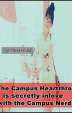 The Campus Heartthrob is secretly inlove with a Campus Nerd? o.O by Jiyongchiee