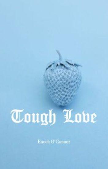 TOUGH LOVE ➸ ENOCH O'CONNOR