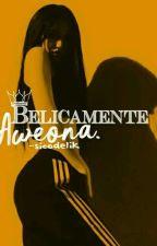 Belicamente aweona. by -sicodelik