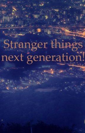Stranger things next generation! - Chapter four - Wattpad