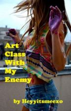 Art Class With My Enemy by Heyyitsmeexo