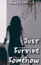 Just Survive Somehow by -GhostlyRedneck