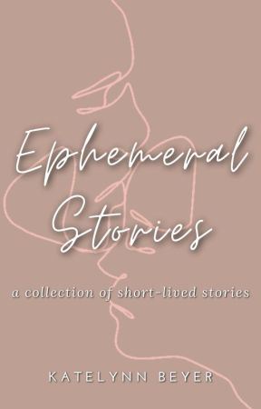 ephemeral stories by IneffableBibliophile